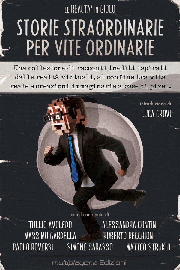 Multiplayer.it Edizioni - Storie Straordinarie per Vite Ordinarie è disponibile in libreria
