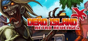 Dead Island Retro Revenge per PC Windows