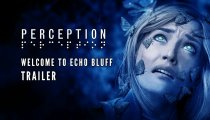 Perception - Trailer Welcome to Echo Bluff