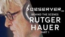 Observer - Primo videodiario con Rutger Hauer
