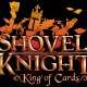 Shovel Knight: King of Cards, Showdown e Treasure Trove hanno una data di uscita