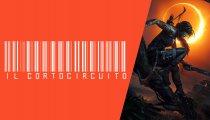 Il Cortocircuito - Shadow of the Tomb Raider: la nostra prova! (27 Aprile 2018)