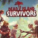 Dead Island: Survivors è disponibile su iOS e Android