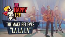 "We Happy Few - Video musicale ""La La La"" di The Make Believes"