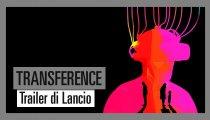 Transference - Trailer di Lancio