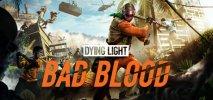 Dying Light: Bad Blood per PC Windows