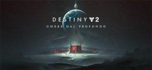 Destiny 2: Ombre dal Profondo per PC Windows