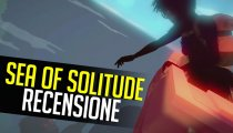 Sea of Solitude - Video Recensione