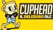 """CUPHEAD: arriva un DLC """"delizioso""""!"""