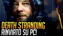 Death Stranding RINVIATO su PC!